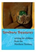 Anthologie Territory Treasures - Writing for Children from the Northern Territory. NT Writers' Centre/Charles Darwin University Press, 2005.